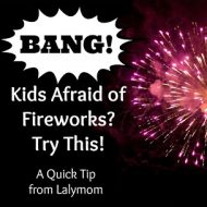 Kids Afraid of Fireworks? Try This!