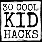 30 Cool Kid Hacks - List of Life Hacks for Kids Play on Lalymom.com