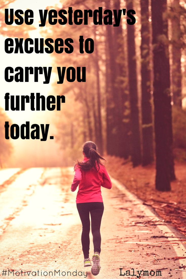 "Motivational Quotes - I love this one- no more excuses. ""May the excuses of yesterday carry you farther today."""