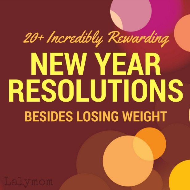 Over 20 New Year Resolution Ideas that Do NOT Involve Losing Weight