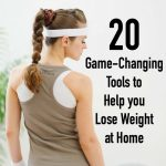 20 Game Changing Tools to Help Lose Weight at Home