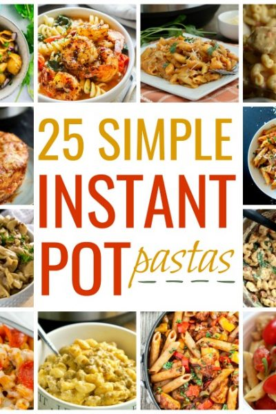 25 Simple Instant Pot Pasta Recipe Ideas #instantpot#pressurecooker #pasta #weeknightmeal #dinner #lunch #easyrecipes