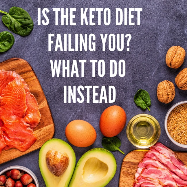 Is the Keto Diet Plan Failing You? What To Do Instead.