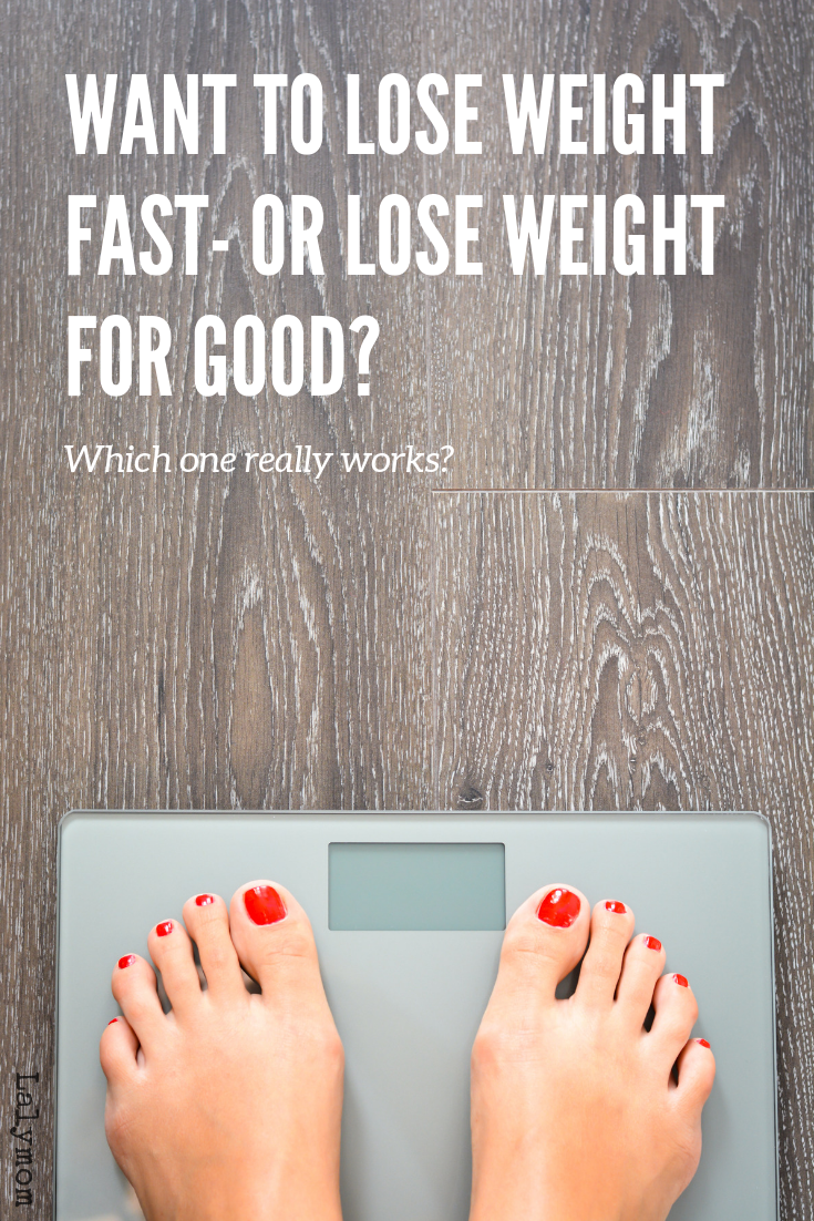 Want to Lose Weight Fast- or Lose Weight for Good_