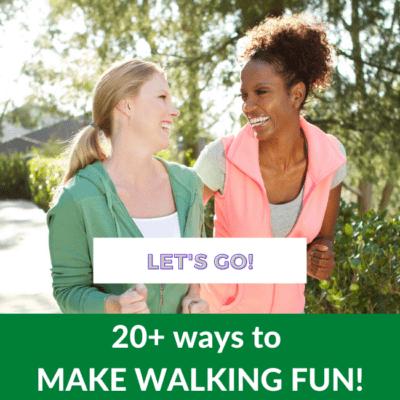 Two women walking - Text reads Let's Go! 20+ Ways to Make Walking Fun